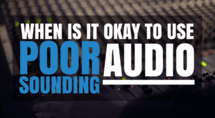 When Is It Okay To Use Poor Sounding Audio1