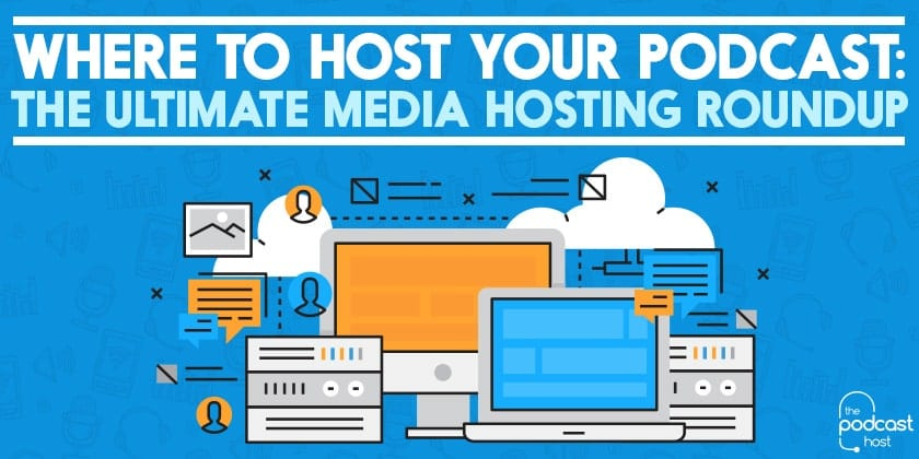 The Best Podcast Hosting Services: Where to Host your Podcast