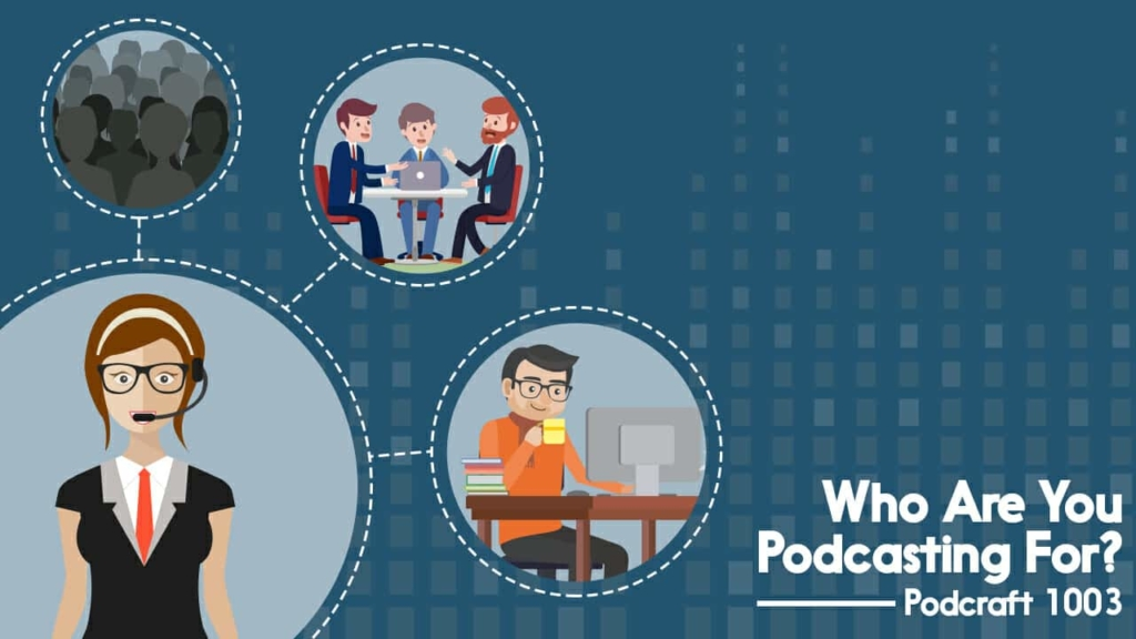 Who Are You Podcasting For?