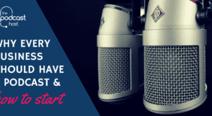 Why Every Business Should Have a Podcast & How to Start