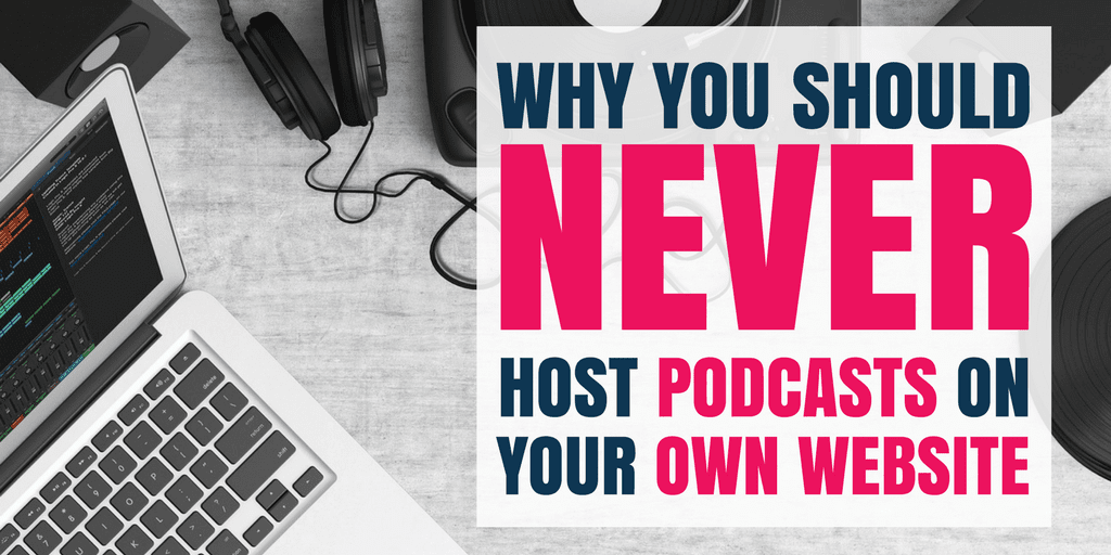 Why You Should Never Host Podcasts on Your Own Website