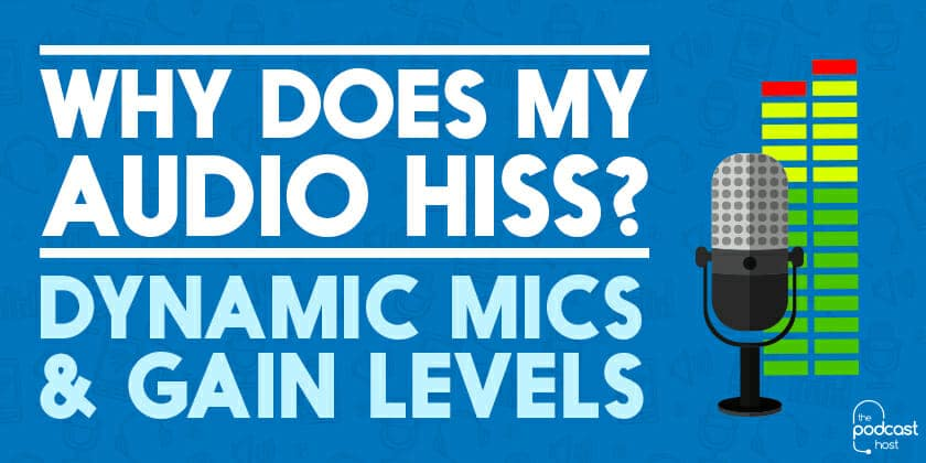 why does my audio hiss? dynamic mics and gain levels