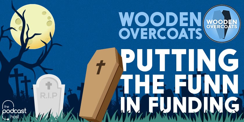 Wooden Overcoats | Putting the Funn in Funding
