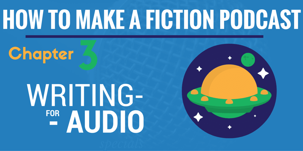 Writing for Audio | How to Make a Fiction Podcast #3