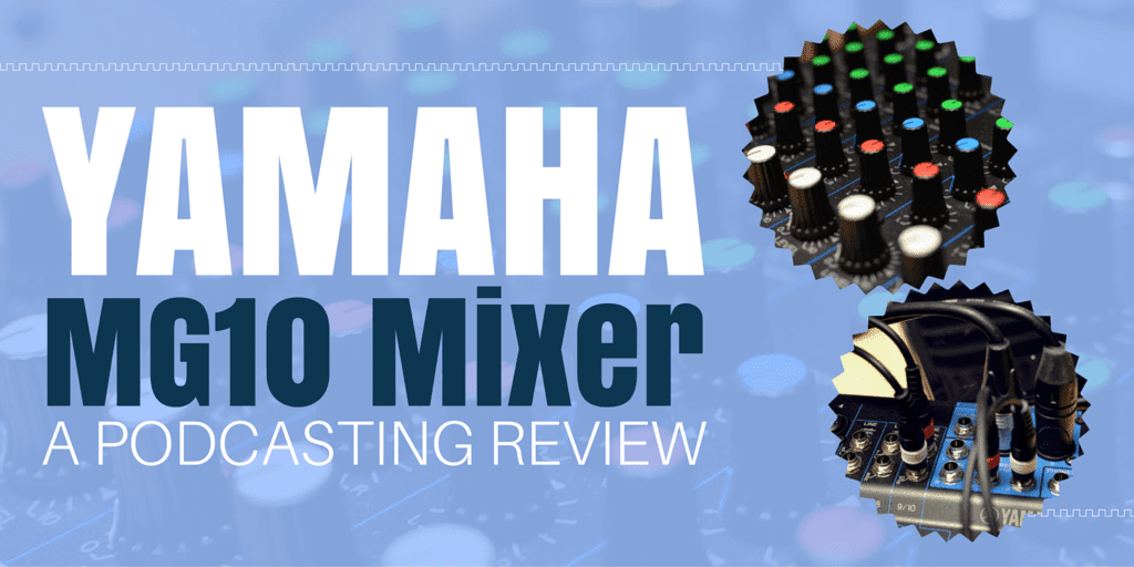 Yamaha MG10 Mixer | A Podcasting Review