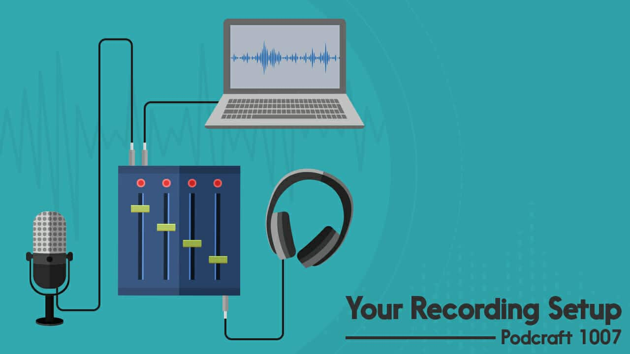Your Podcast Recording Set-Up | Podcraft 1007