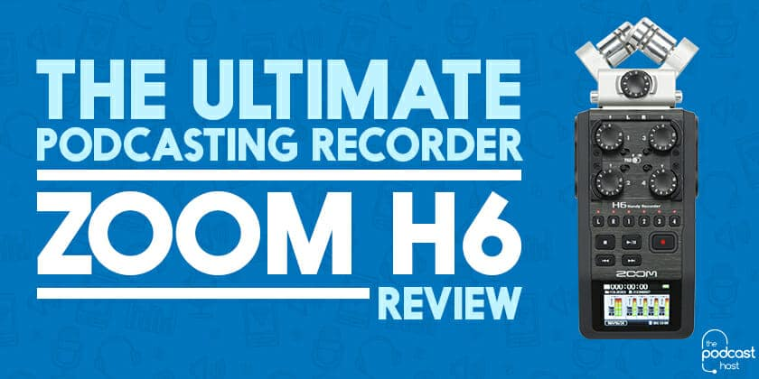 Zoom H6 Review: The Ultimate Podcasting Recorder?