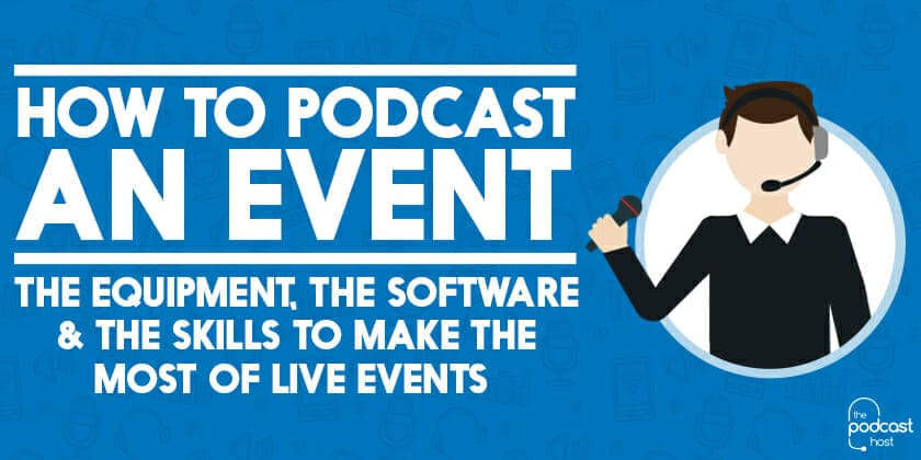 How to Podcast from an Event: Live Broadcasting or Offline Recording