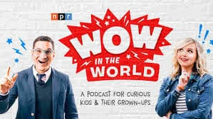 Kids Podcast, Wow in the World
