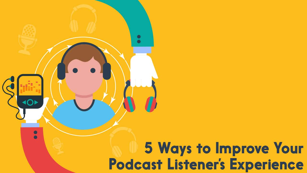 5 Ways to Improve Your Podcast Listener's Experience