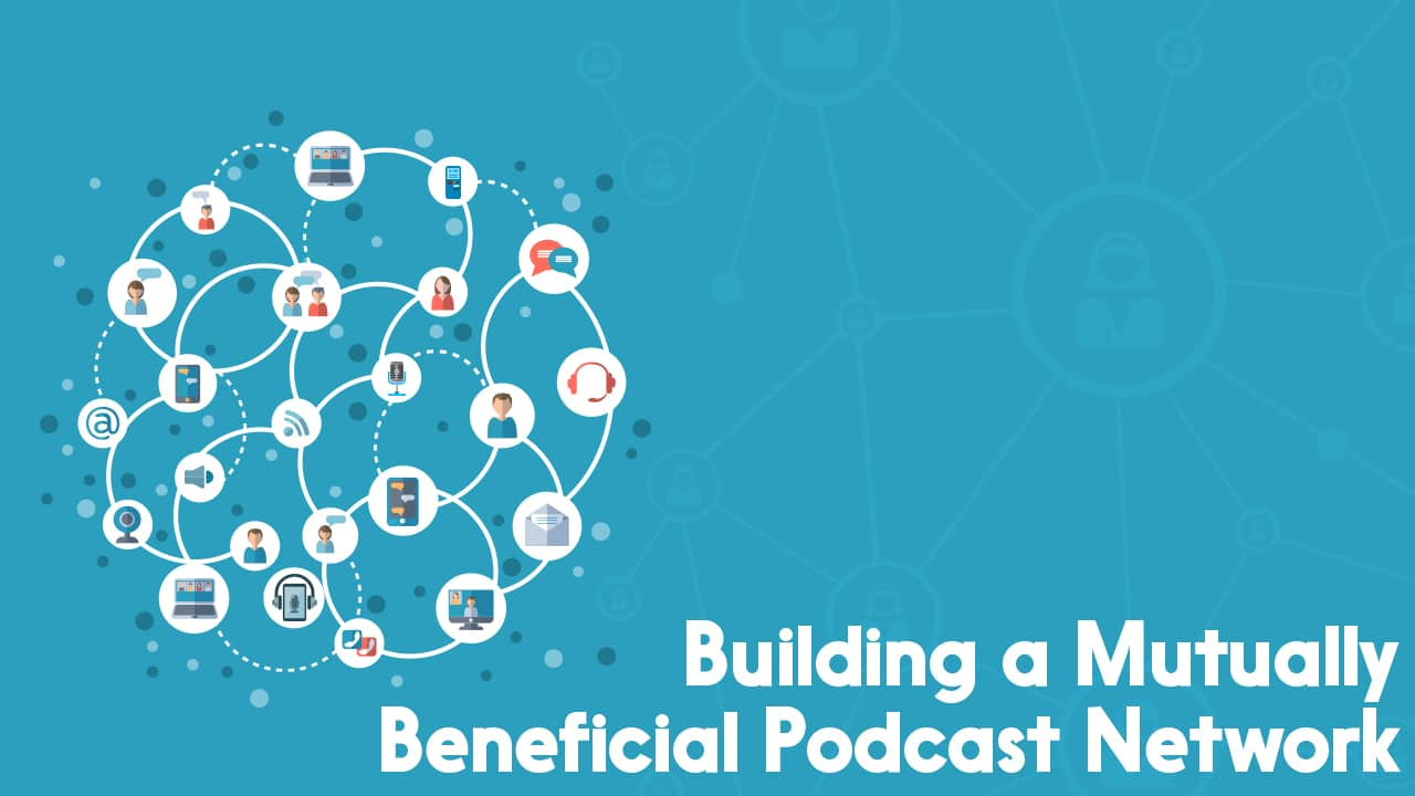 How to Make a Mutually Beneficial Podcast Network