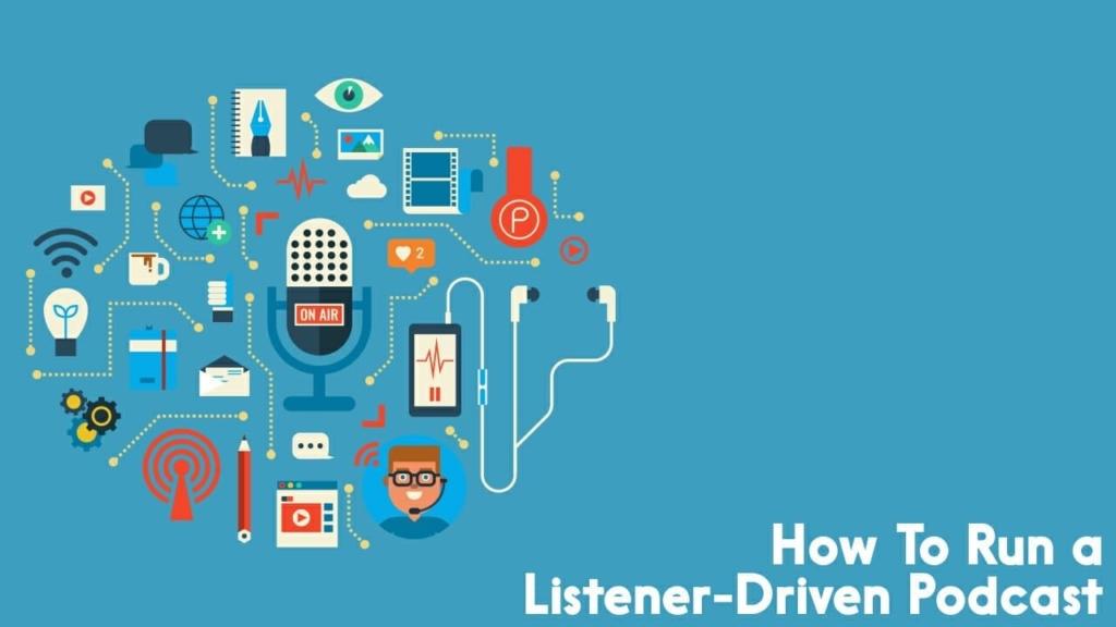 run a listener driven podcast