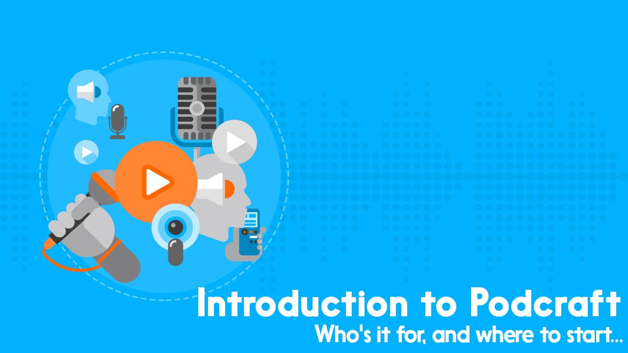 PodCraft – a 'Start Here' Guide of Our 'How to Podcast' Podcast