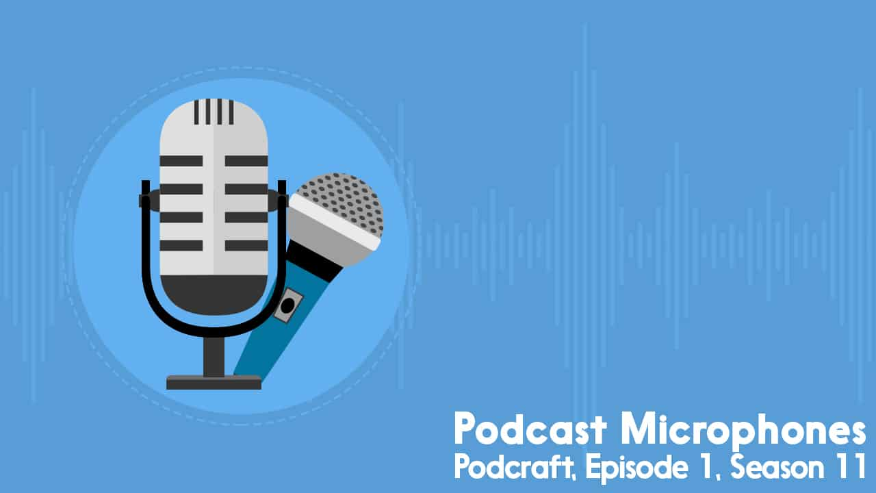 Exploring the world of Podcasting Mics | The Podcraft Podcast S11 E1