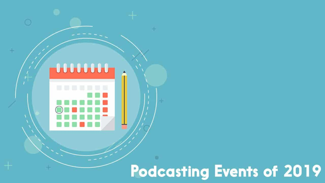 Podcast Events in 2019 | A Handy Guide