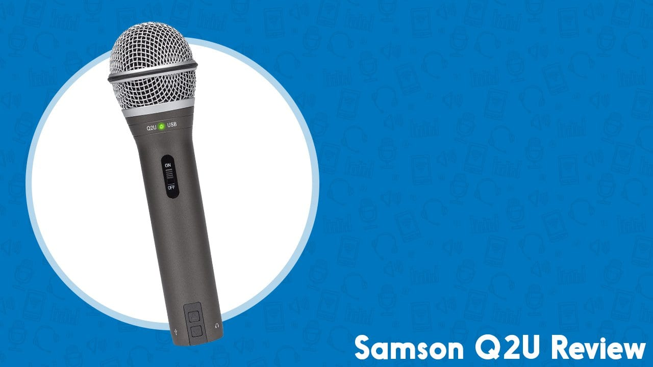 Samson Q2U Review | The Best Microphone for Podcasters?
