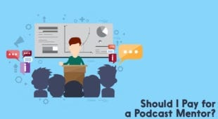 Should I pay for a podcast mentor?