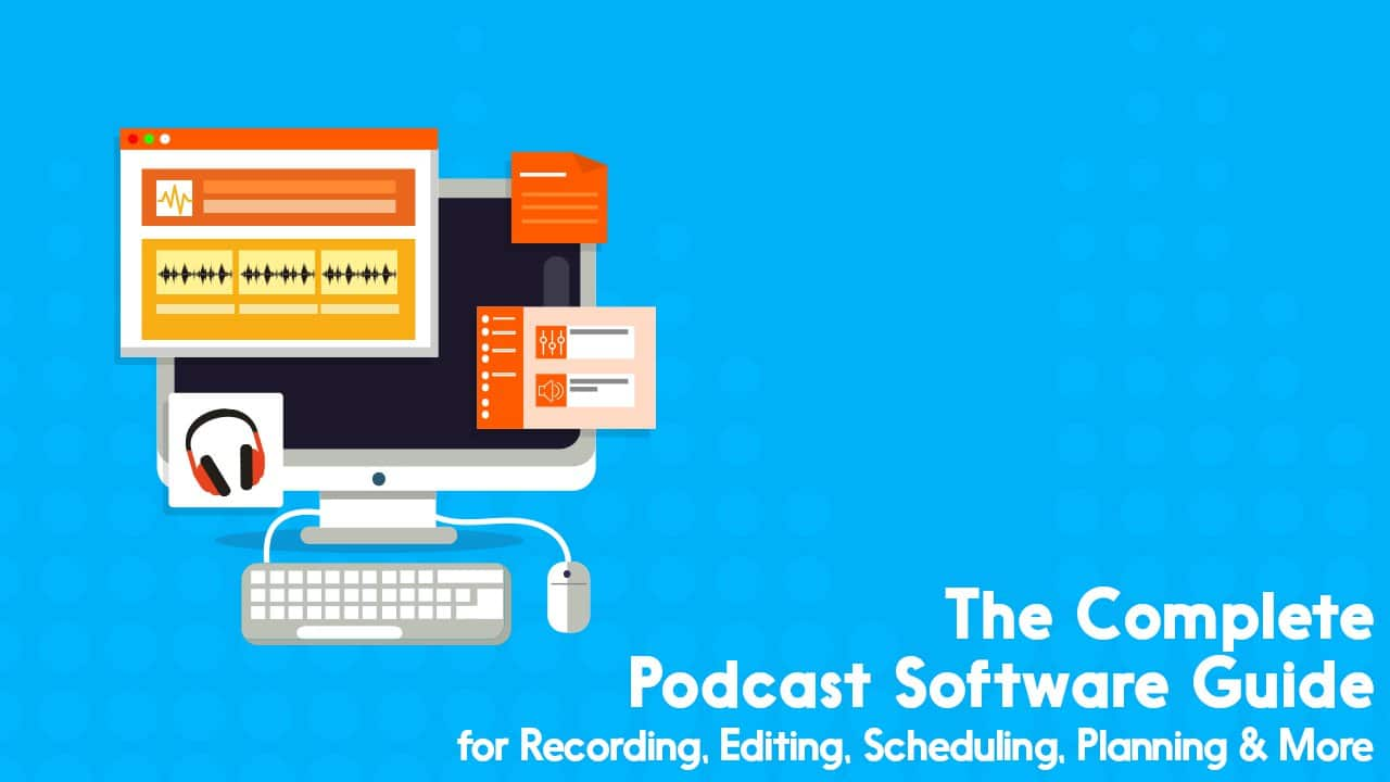 The Complete Podcast Software Guide from Plan to Edit