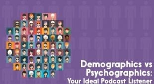 Demographics vs Psychographics, Your Ideal Podcast Listener