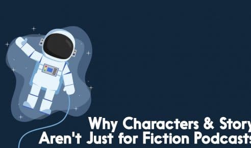characters and story arent just for fiction podcasts