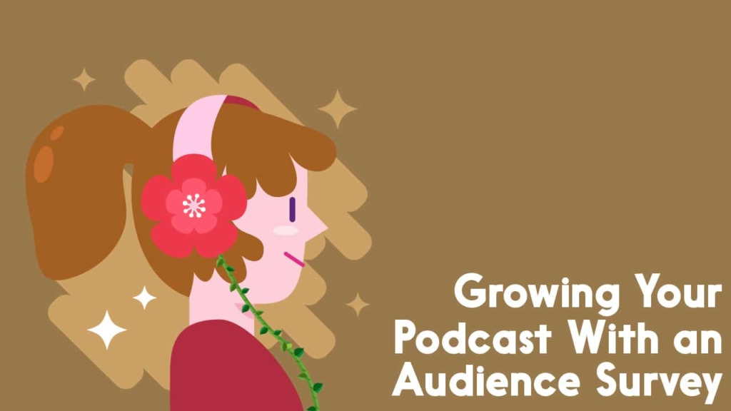 Growing your podcast with an audience survey