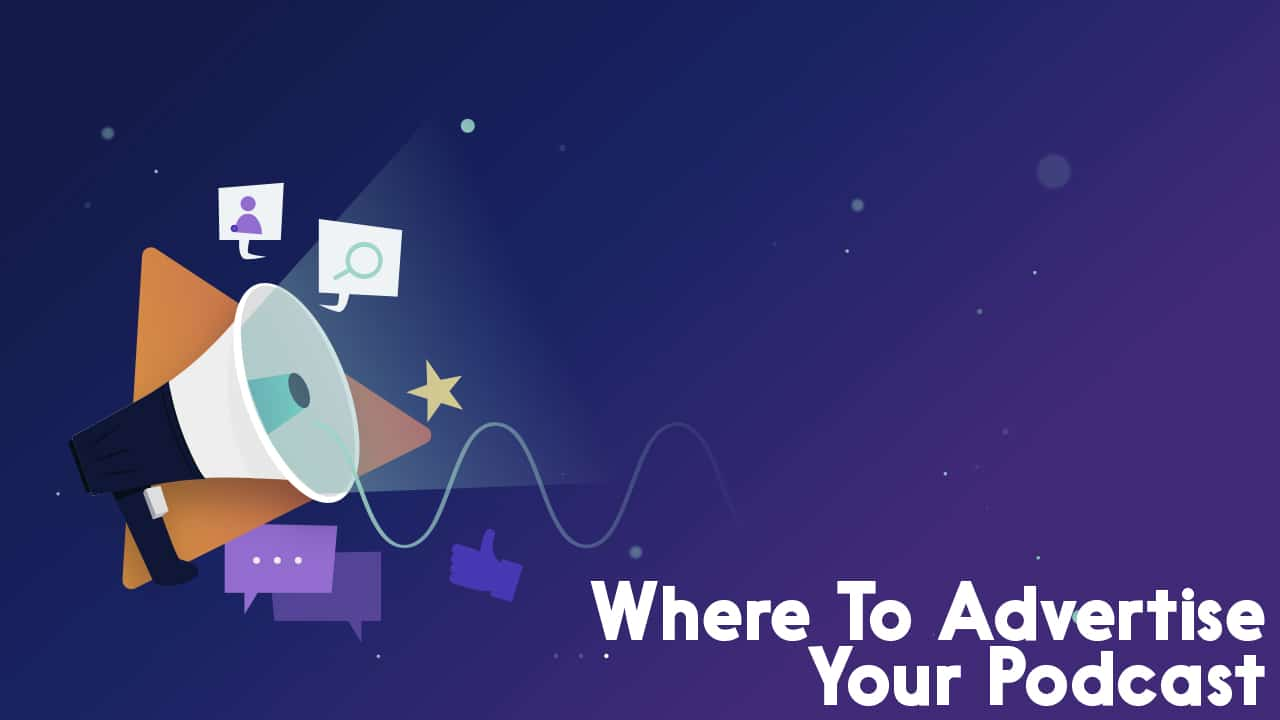 Where To Advertise Your Podcast The Guide To Podcast Advertising