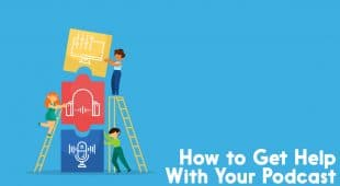 how to get help with your podcast