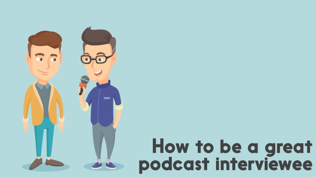 how to be a great podcast interviewee