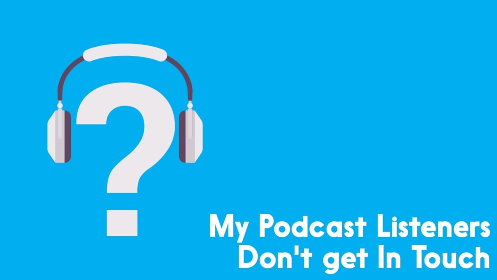 My Podcast Listeners Don't Get In Touch