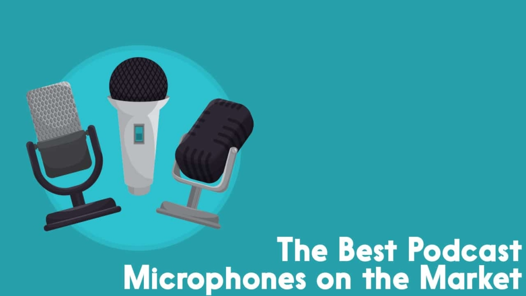 The Best Podcast Microphones On The Market For All Budgets Levels