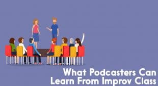 What Podcasters Can learn from Improv Class