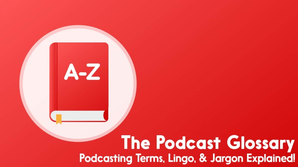 The Podcast Glossary