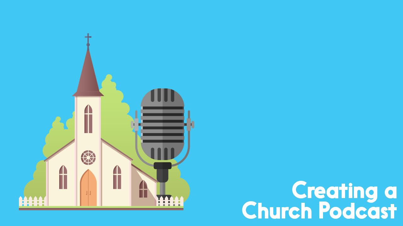 creating a church podcast