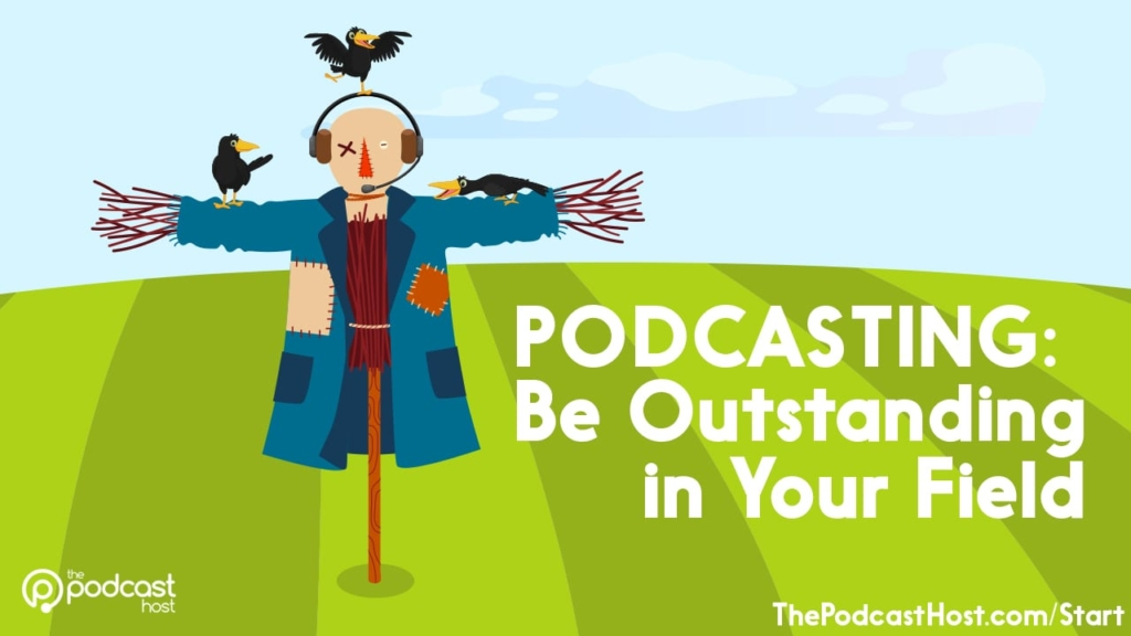podcasting: be outstanding in your field