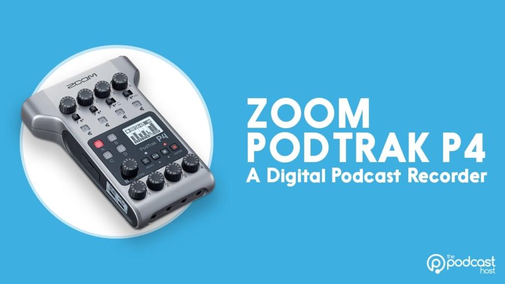 Zoom PodTrak P4 - one of the best podcast tools around