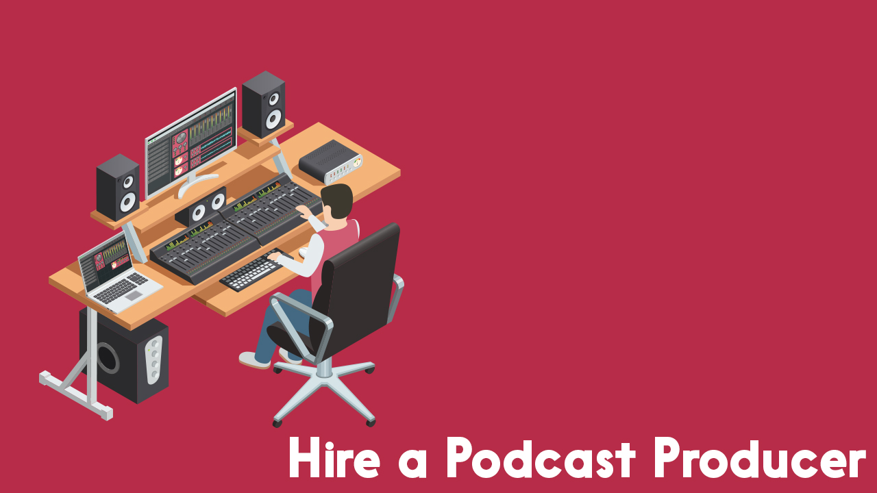 hire a podcast producer