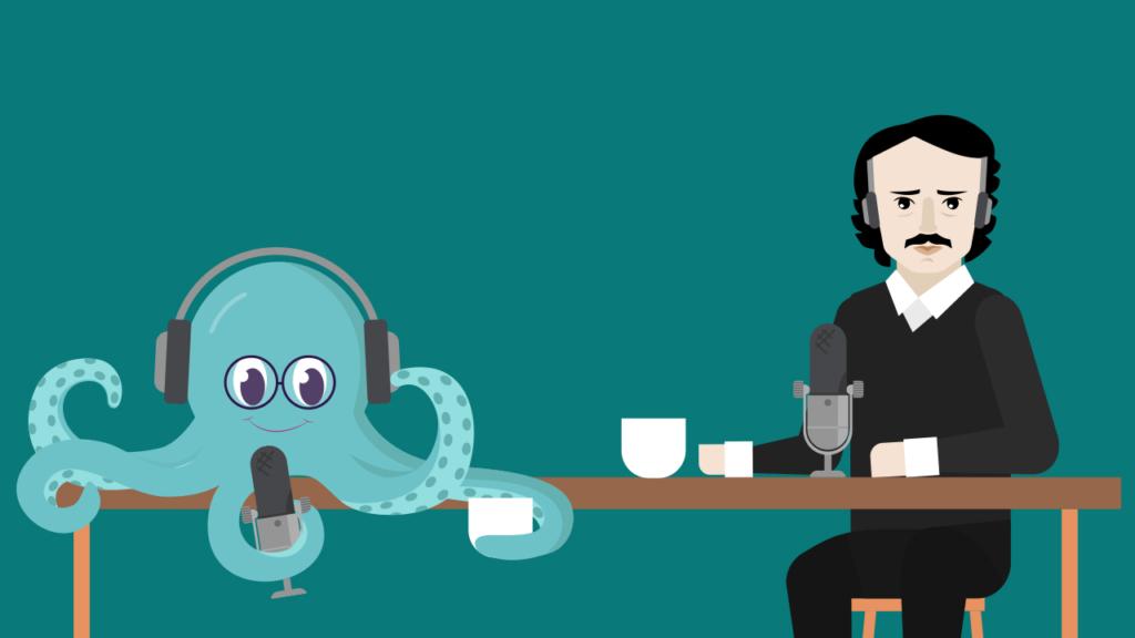 An octopus interviews Edgar Allan Poe for their podcast.
