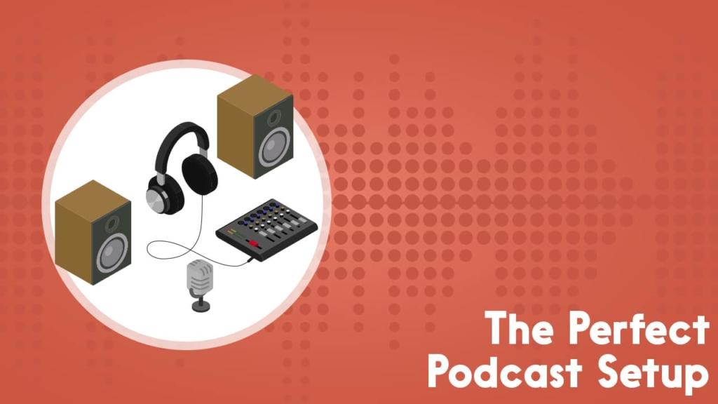 the perfect podcast setup - examples and case studies